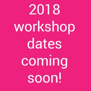 2018 workshop dates coming soon