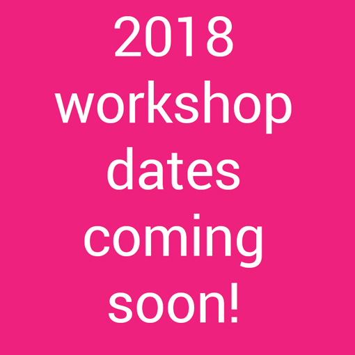 2018 workshop dates coming soon